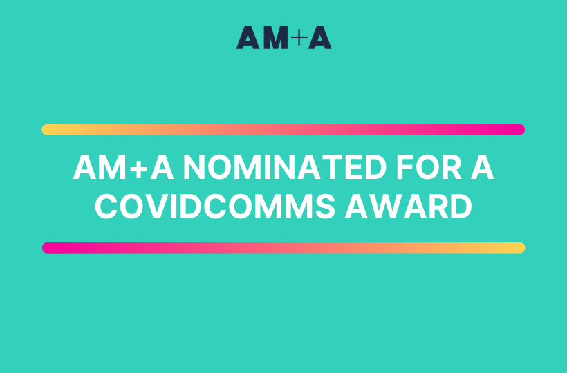 AM+A nominated for a COVID-Comms award.