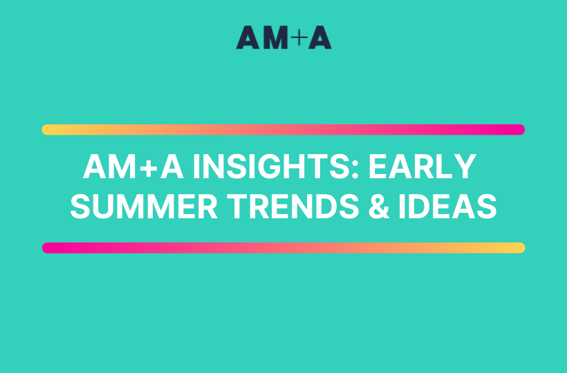 Early summer trends, situational insights and ideas