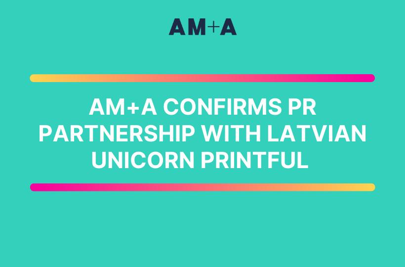 AM+A Confirms PR Partnership with Latvian Unicorn Printful