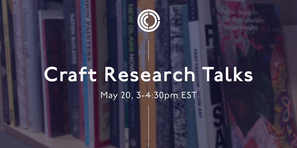 "A graphic with a blurred stack of books in the background and a deep blue overlay. In the foreground, white text reads, ""Craft Research Talks,"" May 20, 3:00 to 4:30 pm, with the Center for Craft logo at the top."