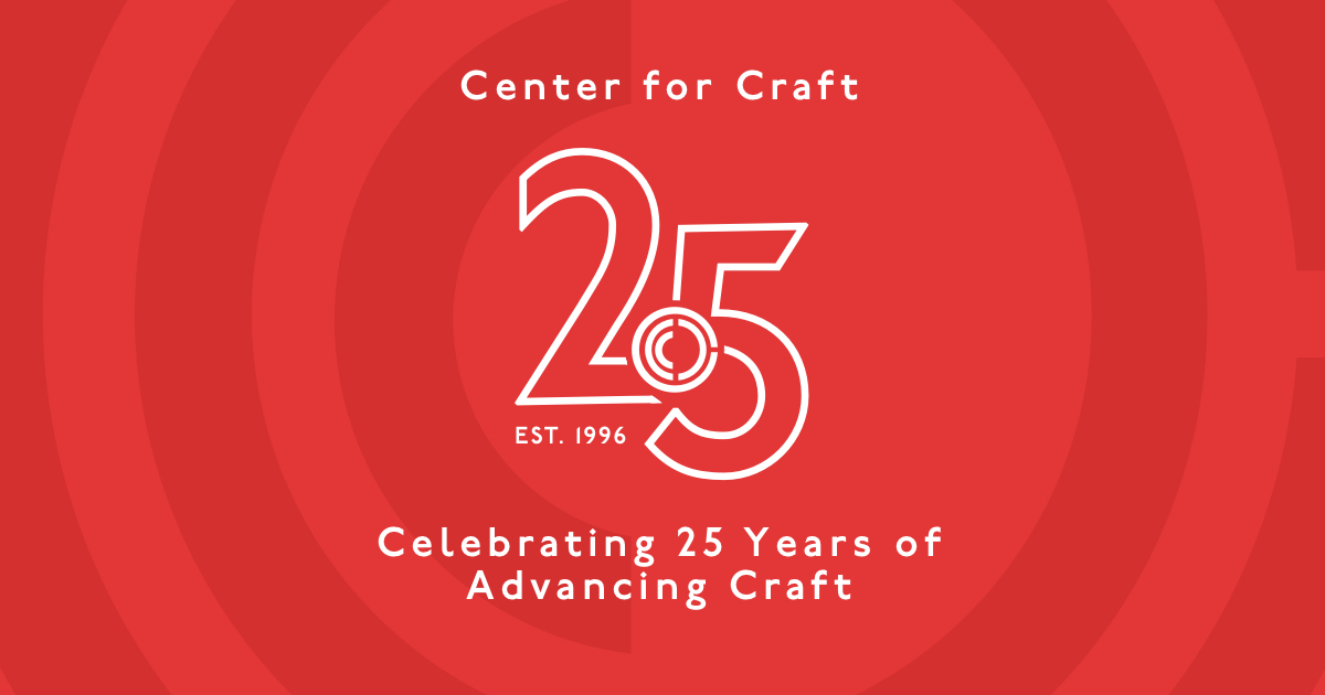 "A red graphic reading ""Center for Craft — Celebrating 25 years of craft,"" with a logo in the center of the graphic including the number ""25"" and a Center for Craft logo in the middle."