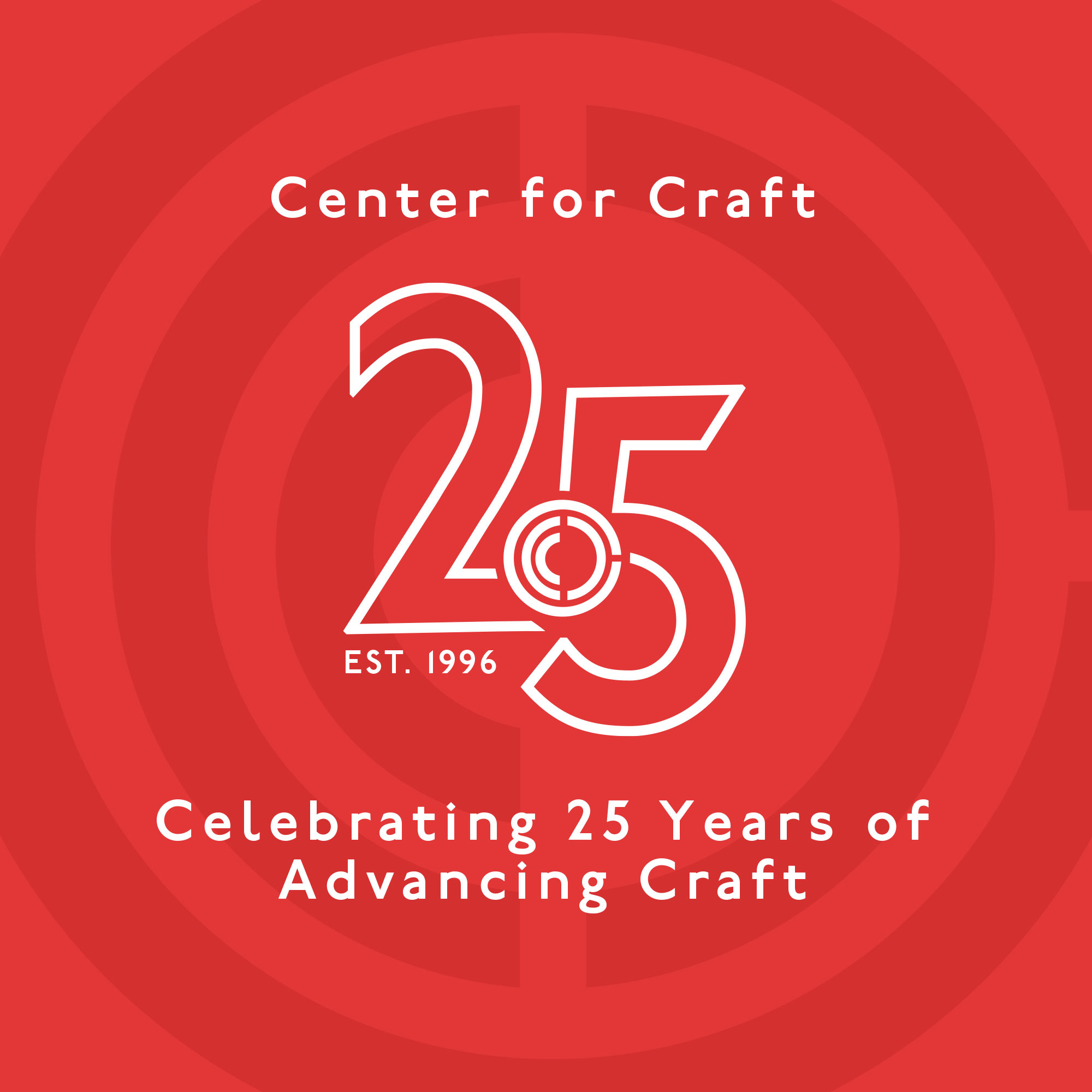 "A graphic for the Center for Craft 25th Anniversary that reads, ""Center for Craft, Celebrating twenty-five years of advancing craft"""
