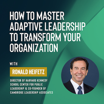 Ivy Digital: How to Master Adaptive Leadership to Transform Your Organization with Ronald Heifetz