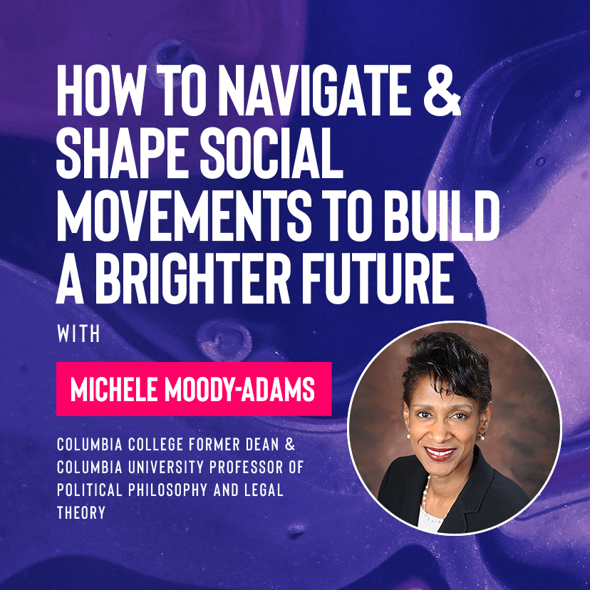 Ivy Digital: How to Navigate & Shape Social Movements to Build a Brighter Future with Michele Moody-Adams