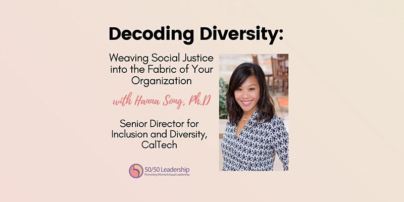 "50/50 Leadership Presents ""Decoding Diversity: Weaving Social Justice into Your Organization"""