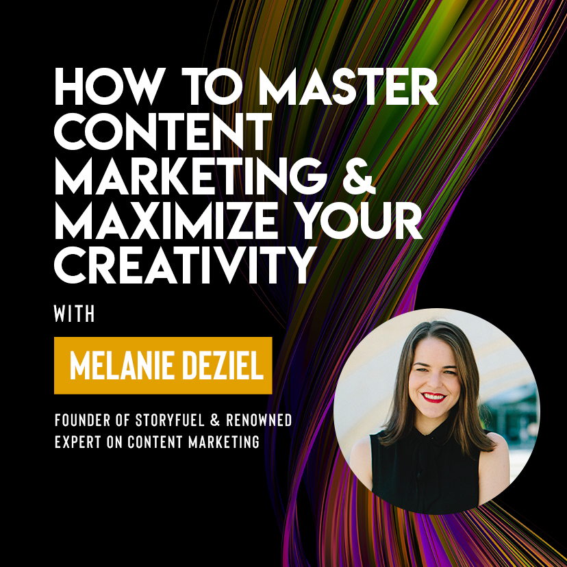 Ivy Digital Presents: How to Master Content Marketing & Maximize Your Creativity with Melanie Deziel