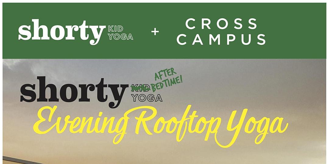 """Cross Campus Presents: """"Shorty After Bedtime"""" Rooftop Yoga with Rachel Deutsch"""