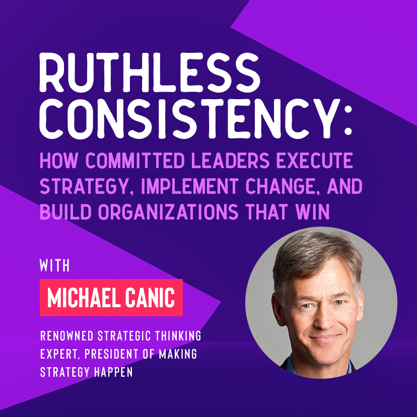 Ivy Digital Presents:  Ruthless Consistency - How Committed Leaders Execute Strategy, Implement Change, and Build Organizations That Win with Michael Cani