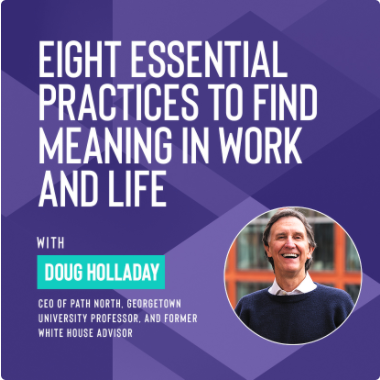 Ivy Digital Presents: Eight Essential Practices to Find Meaning in Work and Life with Doug Holladay