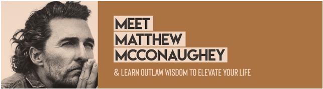 Ivy Digital Presents: Meet Matthew McConaughey & Learn Outlaw Wisdom to Elevate Your Life with Matthew McConaughey, Academy Award-winning Actor
