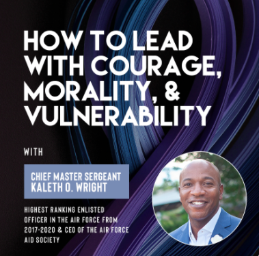 Ivy Digital Presents: How to Lead with Courage, Morality, & Vulnerability with Chief Master Sergeant Kaleth O. Wright