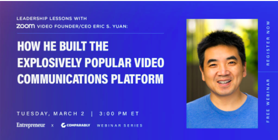 Comparably Presents: Leadership Lessons with Zoom Video founder/CEO Eric S. Yuan