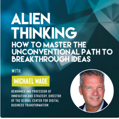 Ivy DIgital Presents ALIEN Thinking: How to Master the Unconventional Path to Breakthrough Ideas with Michael Wade