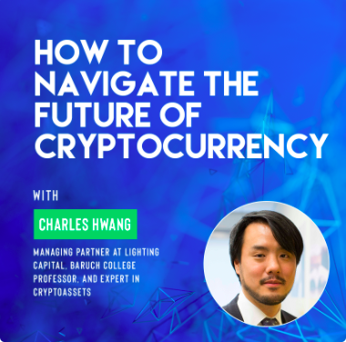 Ivy Digital Presents: How to Navigate the Future of Cryptocurrency with Charles Hwang