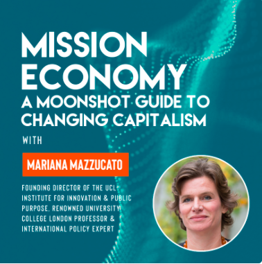 Ivy Digital Presents Mission Economy: A Moonshot Guide to Changing Capitalism with Mariana Mazzucato