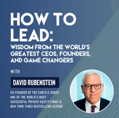 Ivy Digital Presents How to Lead: Wisdom from the World's Greatest CEOs, Founders, and Game Changers with David Rubenstein