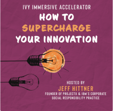 IVY Immersive Accelerator How to Supercharge Your Innovation with Jeff Hittner