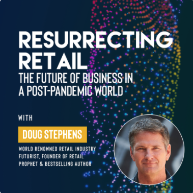 """Ivy Digital Presents """"Resurrecting Retail: The Future of Business in a Post-Pandemic World with Doug Stephens"""""""