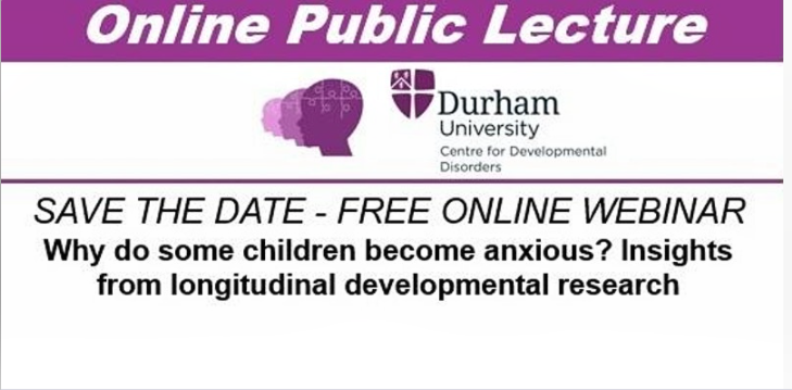 """Durham University Centre for Developmental Disorders Presents: Public Lecture """"Why do some childrent become anxious?"""""""