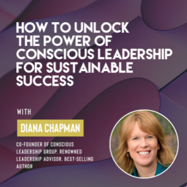 """Ivy Presents: """"How to Unlock the Power of Conscious Leadership for Sustainable Success with Diana Chapman"""""""