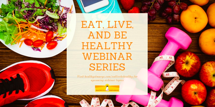 """The Healthy St. Mary's Partnership Presents: """"Eat, Live, and Be Healthy Webinar Series"""""""