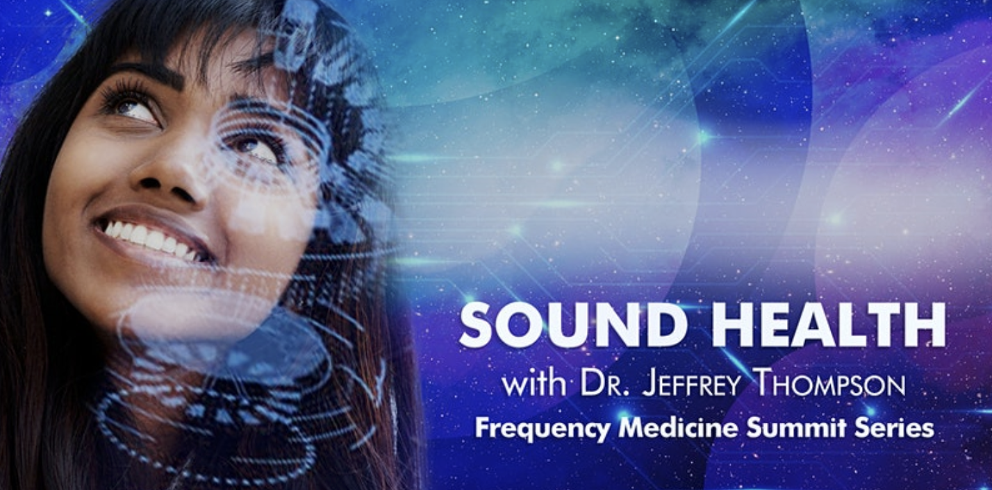 Frequency Medicine Summit Series: Sound Health - with Dr. Jeffrey Thompson