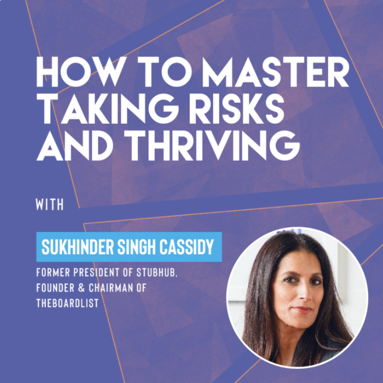 How to Master Taking Risks and Thriving with Sukhinder Singh Cassidy