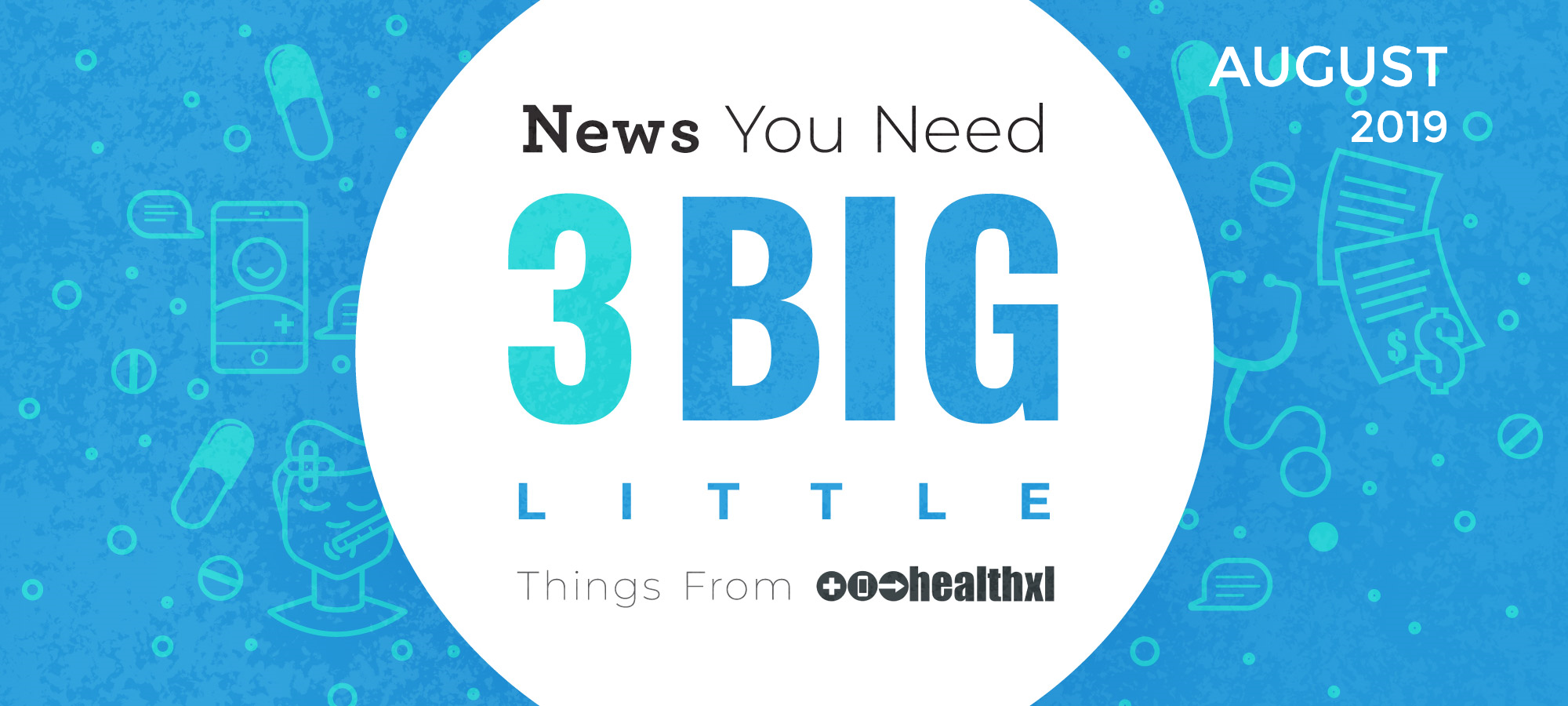 News You Need - 3 Big Little Things from HealthXL - August 2019