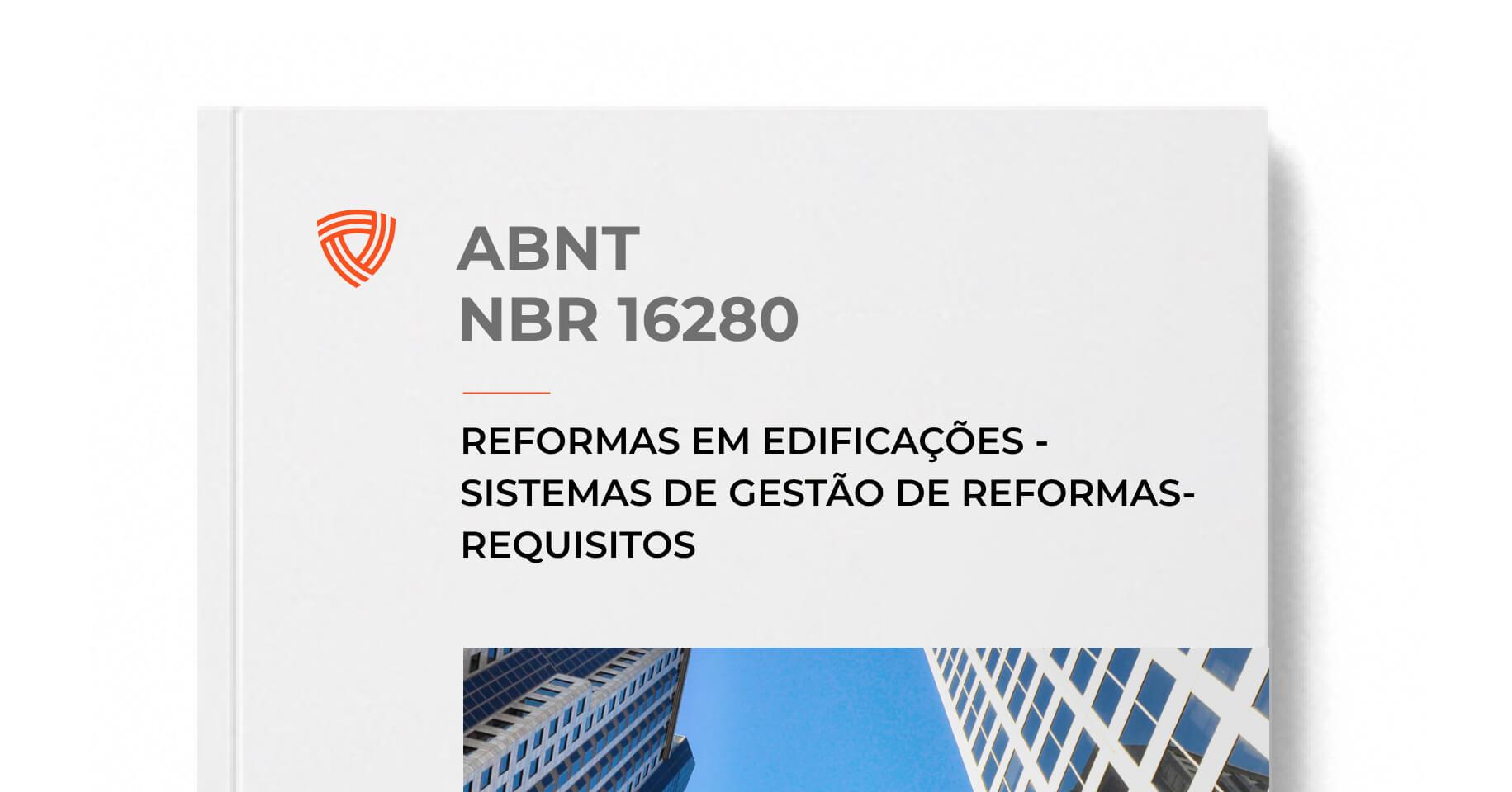 ABNT NBR 16280 - Reformas em Edificações - Sistemas de Gestão de Reformas - Requisitos