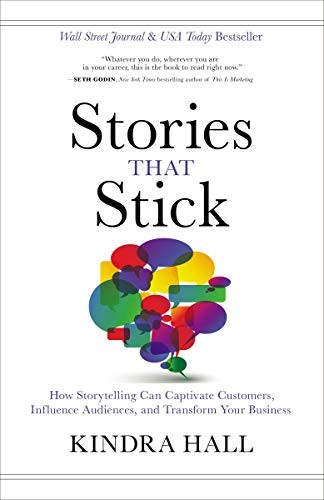 Stories that Stick:  How Storytelling Can Captivate Customers, Influence Audiences, and Transform Your Business, 2019