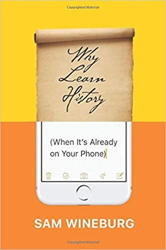 Why Learn History (When It's Already on Your Phone), 2018