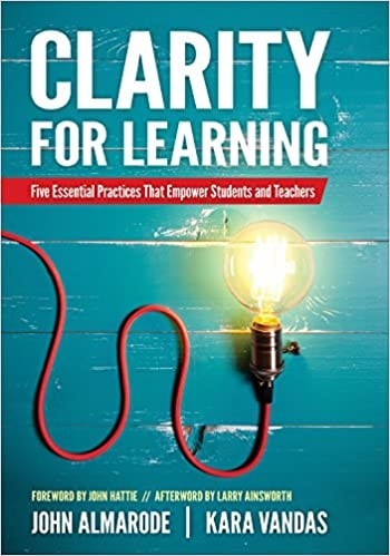 Clarity for Learning:  Five Essential Practices that Empower Students and Teachers, 2019