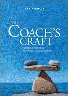 The Coach's Craft:  Powerful Practices to Support School Leaders, 2011