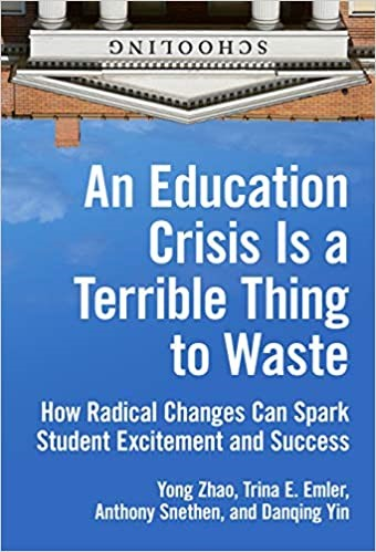 An Education Crisis is a Terrible Thing to Waste:  How Radical Changes Can Spark Student Excitement and Success, 2020