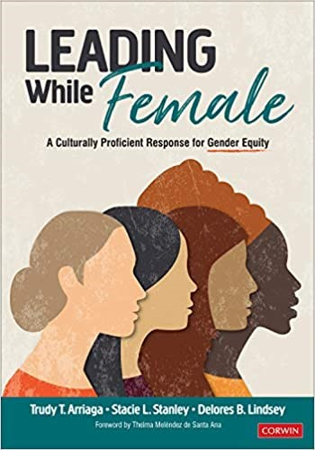Leading While Female:  A Culturally Proficient Response for Gender Equity, 2020