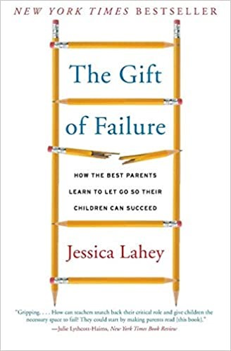 The Gift of Failure:  How the Best Parents Learn to Let Go So Their Children Can Succeed, 2016