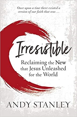 Irresistible:  Reclaiming the New that Jesus Unleashed for the World, 2018