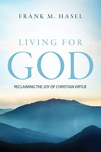 Living for God:  Reclaiming the Joy of Christian Virtue, 2020