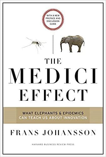 The Medici Effect:  What Elephants & Epidemics Can Teach Us About Innovation, 2017