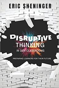 Disruptive Thinking in Our Classrooms:  Preparing Learners for Their Future, 2021