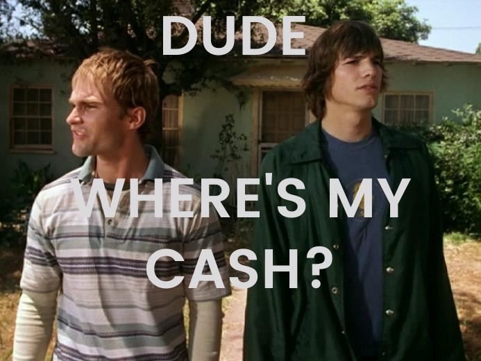 Dude, Where's My Cash?