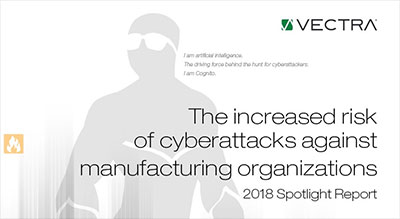 2018 Spotlight Report Manufacturing  - Vectra AI