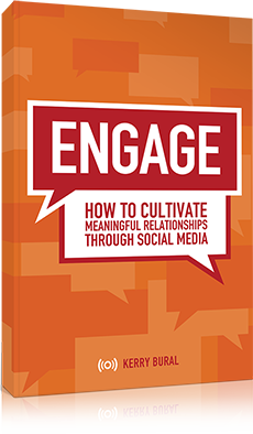 Engage: How to cultivate meaningful relationships through social media by Kerry Bural