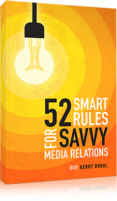 52 Smart Rules for Savvy Media Relations by Kerry Bural