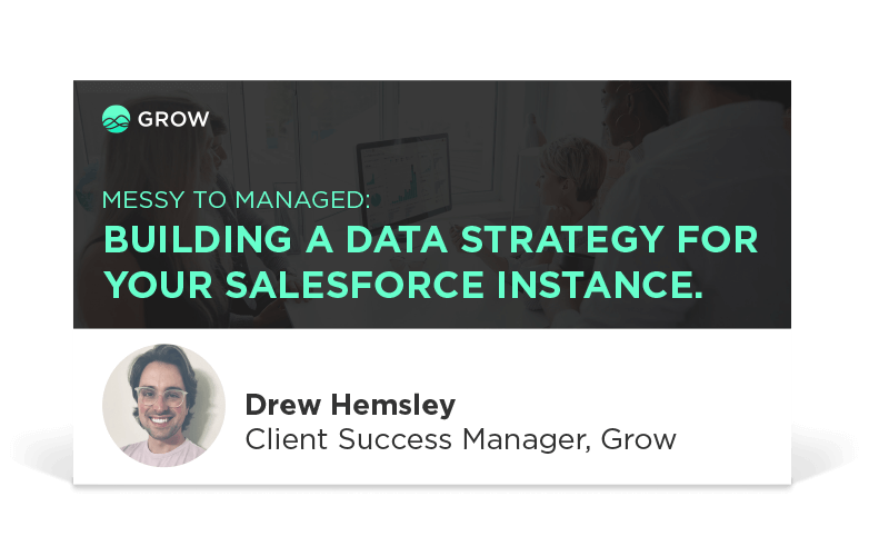 Messy to Managed: Building a Data Strategy For Your Salesforce Instance