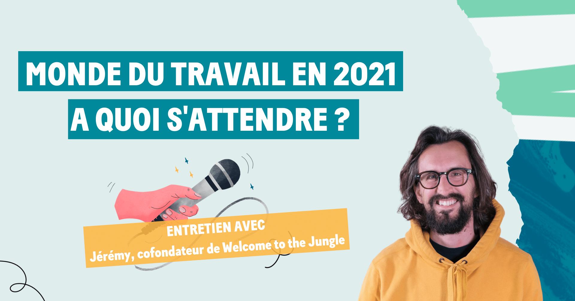 Monde du travail en 2021. à quoi s'attendre ? Entretien avec Jérémy Clédatj