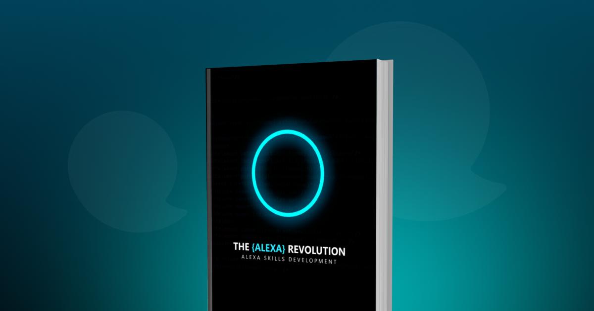 The Alexa Revolution: building voice apps for Amazon Alexa