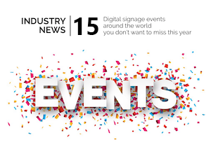 Industry News: The 15 digital signage events around the world you don't want to miss this year