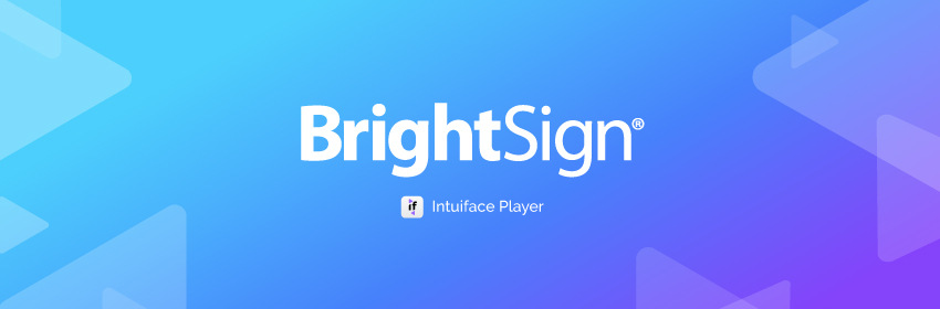 New for Intuiface: BrightSign Support!