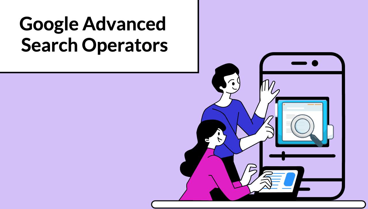 Google Advanced Search Operators: 10 Ways to Use Them